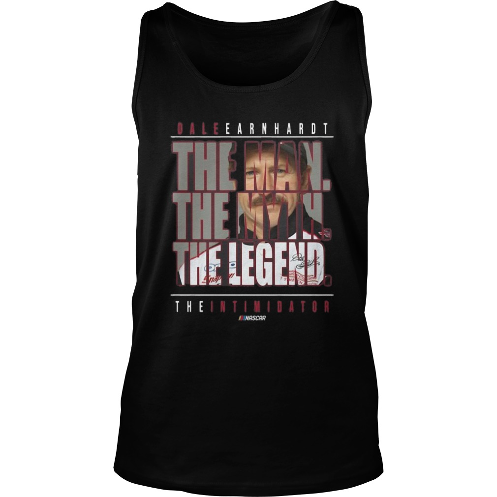 Dale Earnhardt The Man The Myth The Legend The Intimidator Tank Top