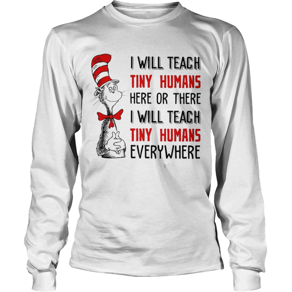 Dr Seuss I Will Teach Tiny Humans Here Or There I Will Teach Tiny Humans Everywhere Longlseeve Tee