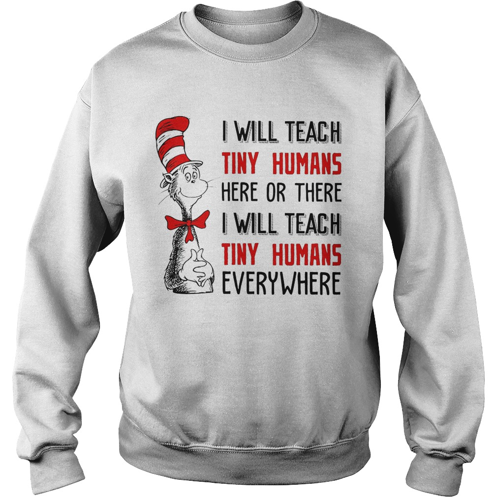 Dr Seuss I Will Teach Tiny Humans Here Or There I Will Teach Tiny Humans Everywhere Sweater