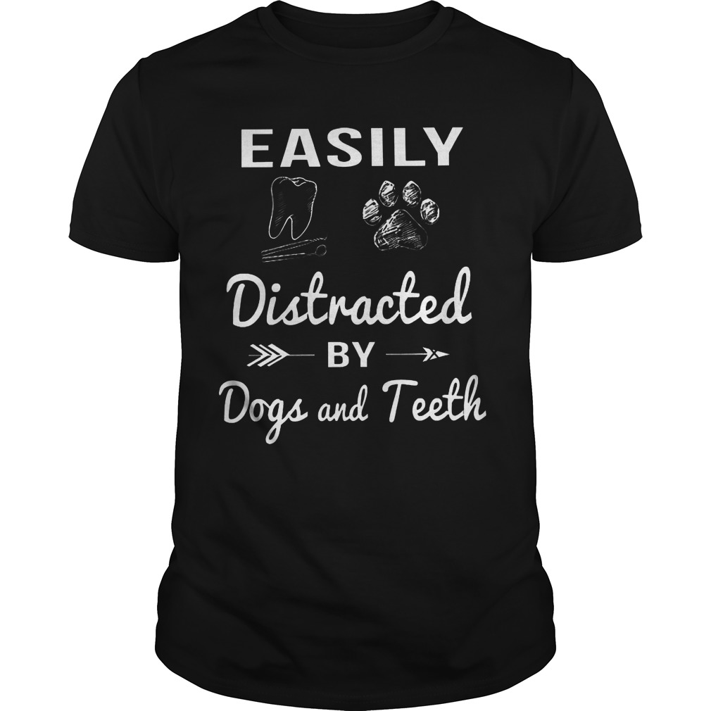 Easily Distracted By Dogs And Teeth Shirt