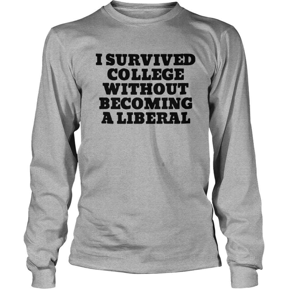 I Survived College Without Becoming A Liberal Longsleeve Tee