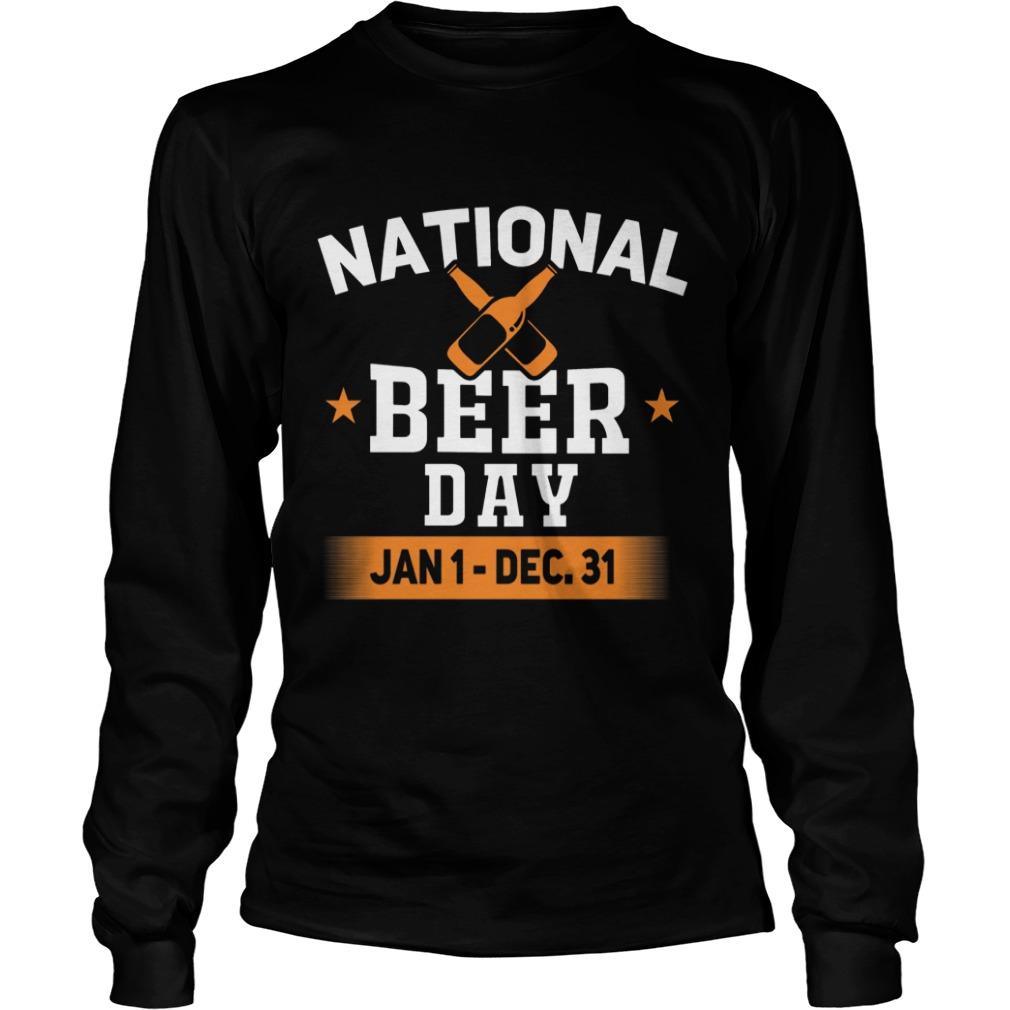 National Beer Day Jan 1 Dec 31 Longsleeve Tee