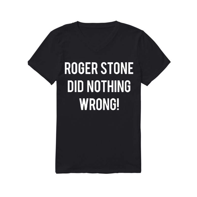 Roger Stone Did Nothing Wrong Guys V Neck Shirt