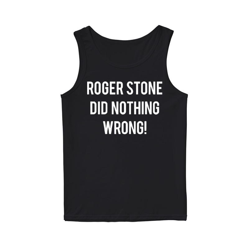 Roger Stone's Arrest Roger Stone Did Nothing Wrong Tank Top