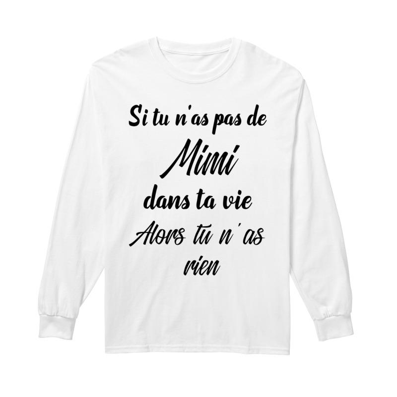 Si Tu N'as Pas De Mimi Dans Ta Vie Alors Tu N'as Rien Longsleeve Tee