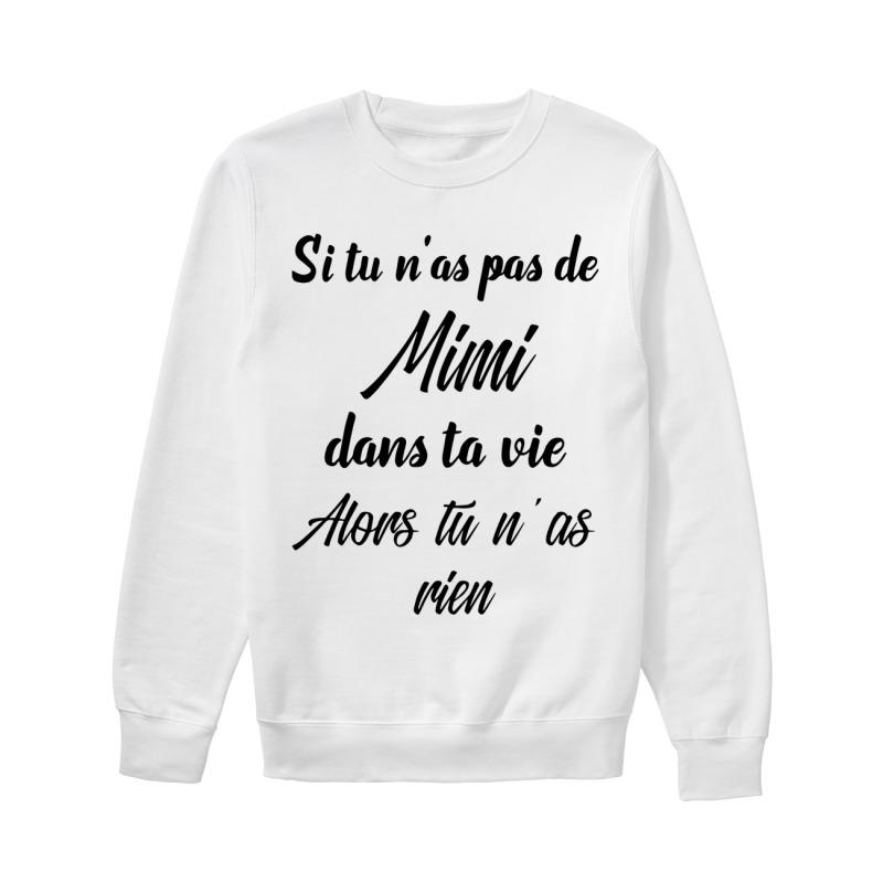 Si Tu N'as Pas De Mimi Dans Ta Vie Alors Tu N'as Rien Sweater