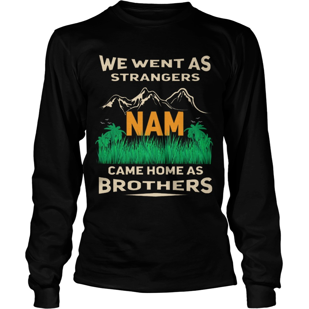 We Went As Strangers Nam Came Home As Brothers Longsleeve Tee