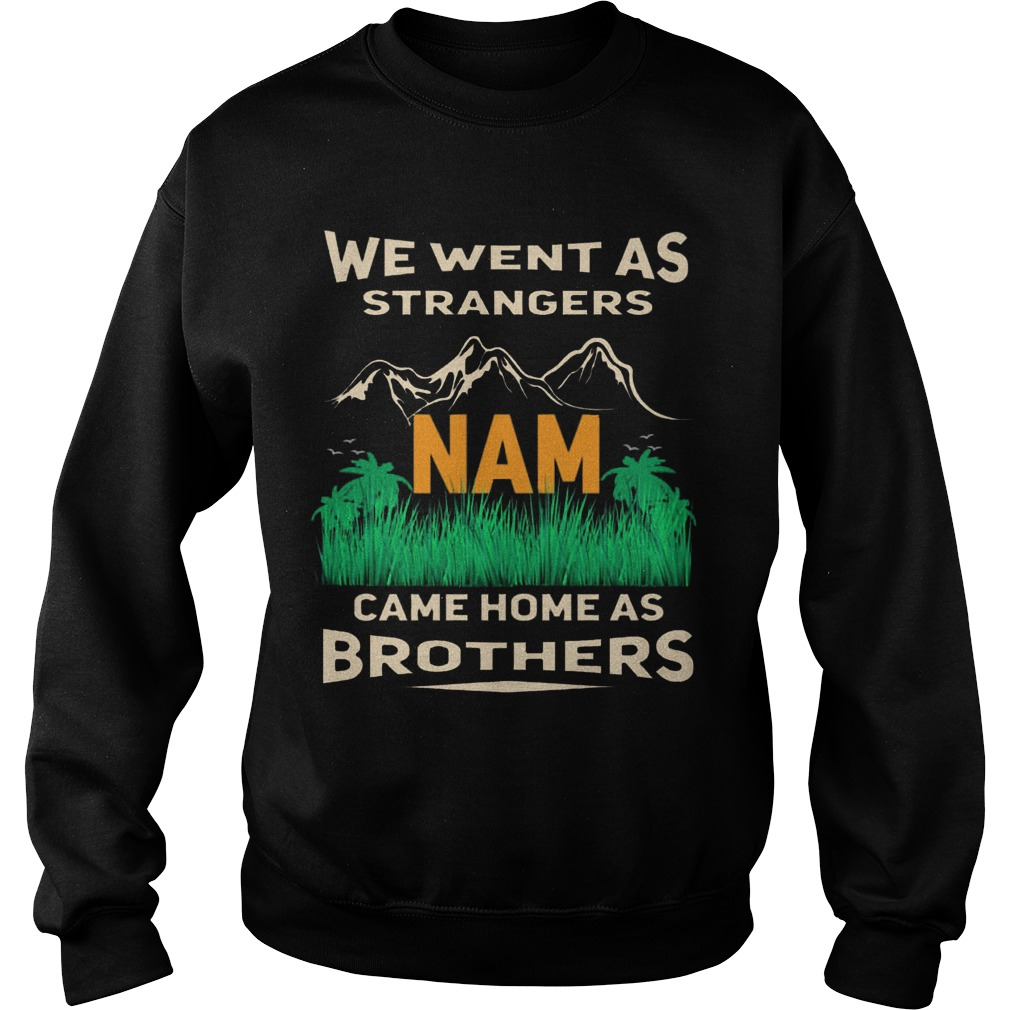 We Went As Strangers Nam Came Home As Brothers Sweater