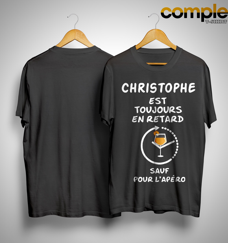 Christophe Est Toujours En Retard Sauf Pour L'apéro Shirt