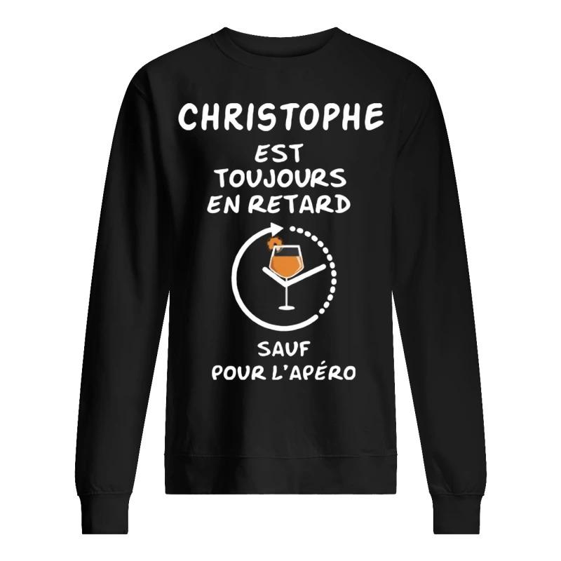 Christophe Est Toujours En Retard Sauf Pour L'apéro Sweater