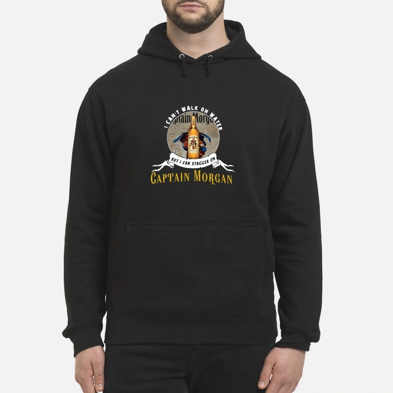 I Can't Not Walk On Water But I Can Stagger On Captain Morgan Shirt