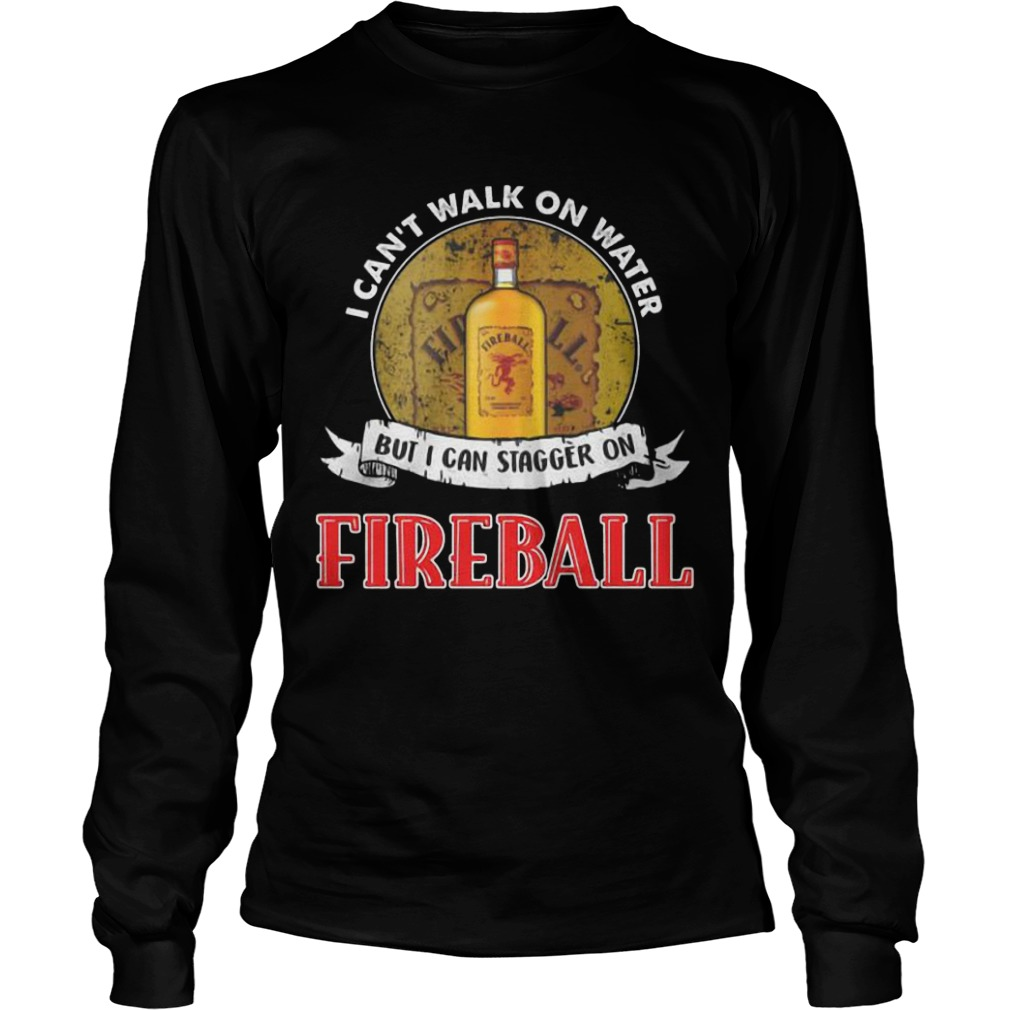 I Can't Walk On Water But I Can Stagger On Fireball Shirt