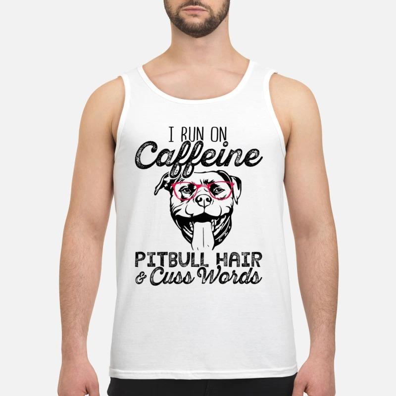I Run On Caffeine Pitbull Hair And Cuss Words Tank Top