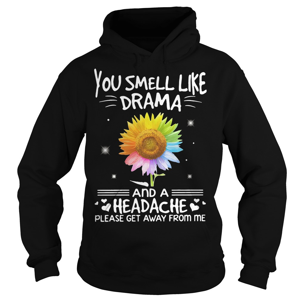 Lgbt Sunflower You Smell Like Drama And Headache Please Get Away From Me Shirt