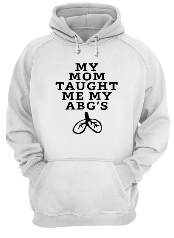My Mom Taught Me My Abg's Hoodie