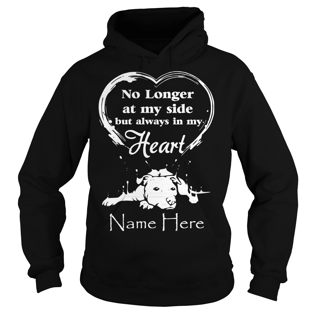 No Longer At My Side But Always In My Heart Name Here Hoodie