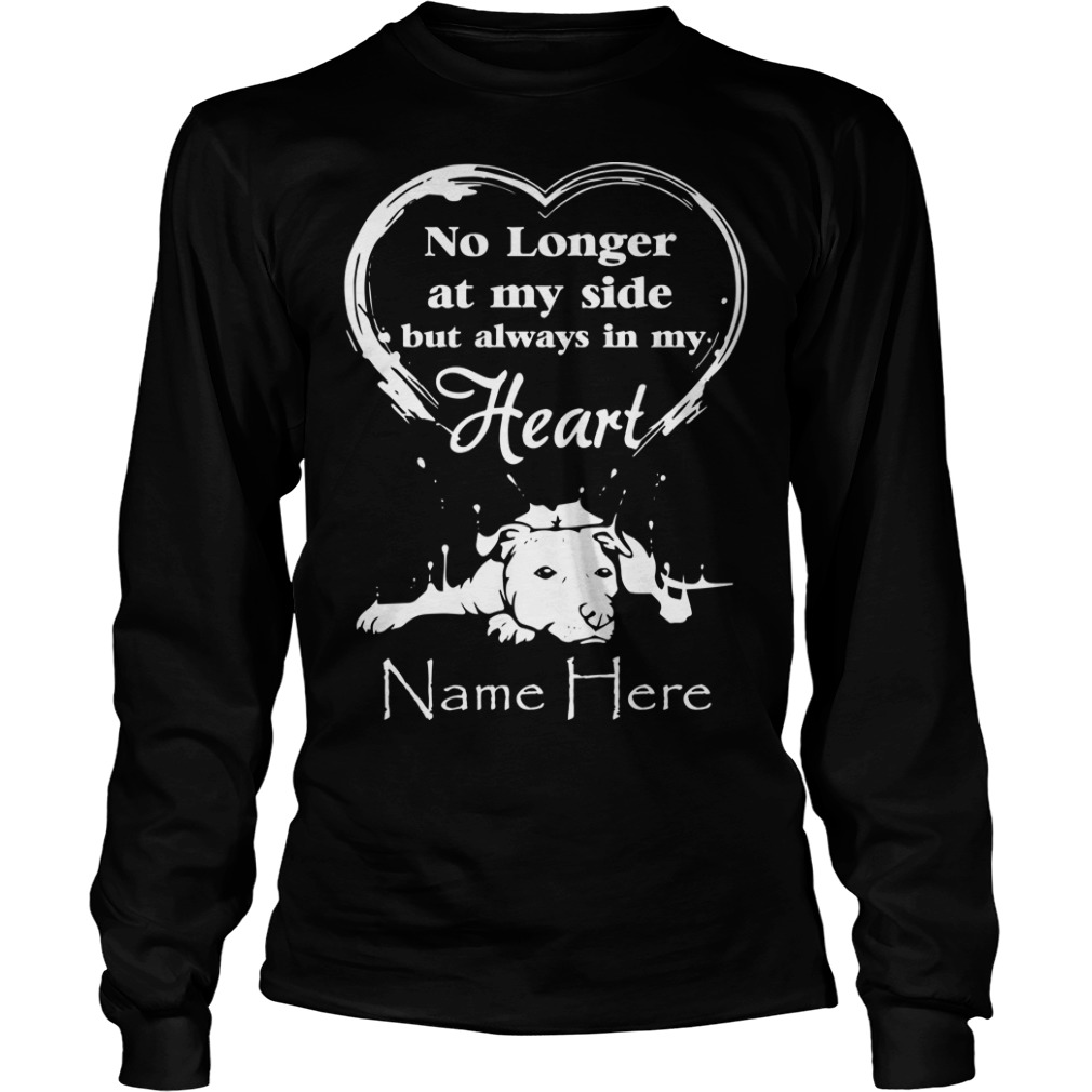 No Longer At My Side But Always In My Heart Name Here Longsleeve Tee