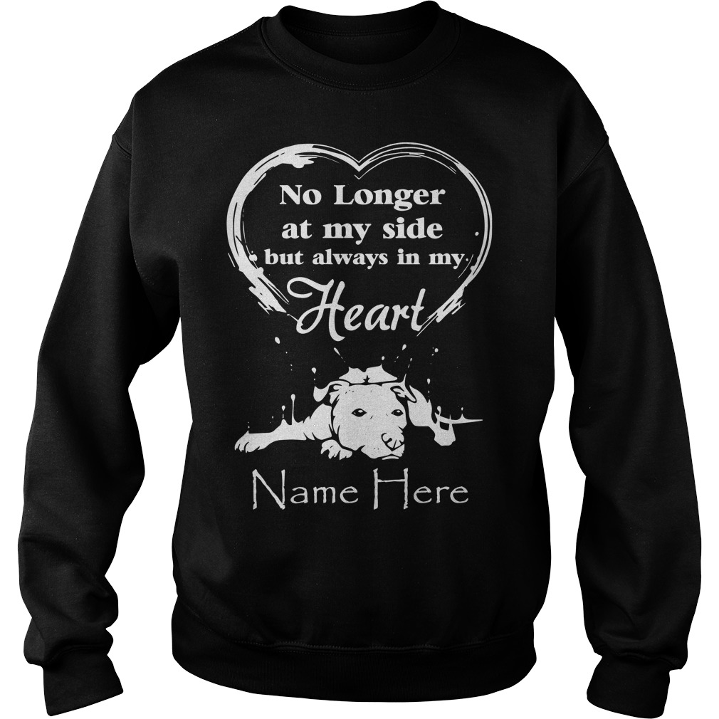 No Longer At My Side But Always In My Heart Name Here Sweater