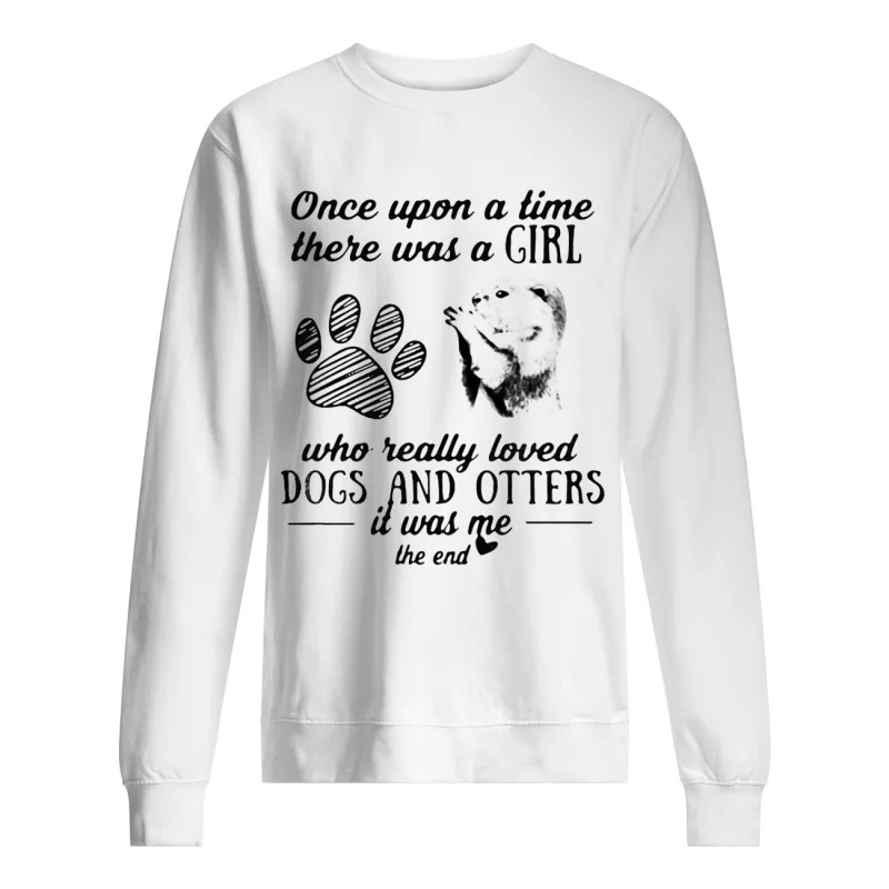 Once Upon A Time There Was A Girl Who Really Loved Dogs And Otters It Was Me Sweater