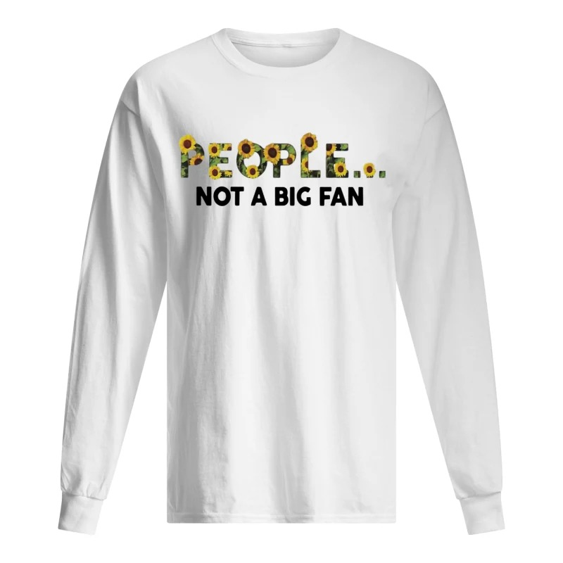 Sunflower People Not A Big Fan Shirt
