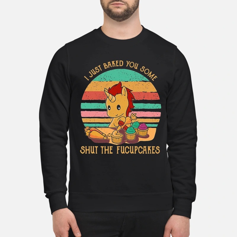Sunset Unicorn I Just Baked You Some Shut The Fucupcakes Shirt