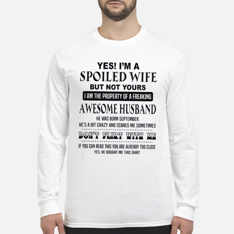 Yes I'm A Spoiled Wife But Not Yours I Am The Property Of A Freaking Awesome Husband Longsleeve Tee