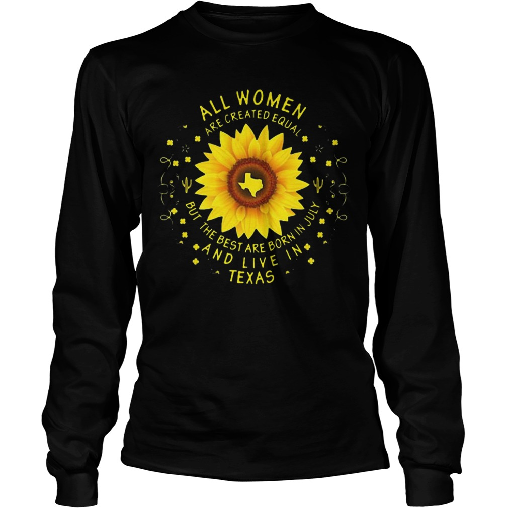 All Women Are Created Equal But The Best Are Born In July And Live In Texas Longsleeve Tee