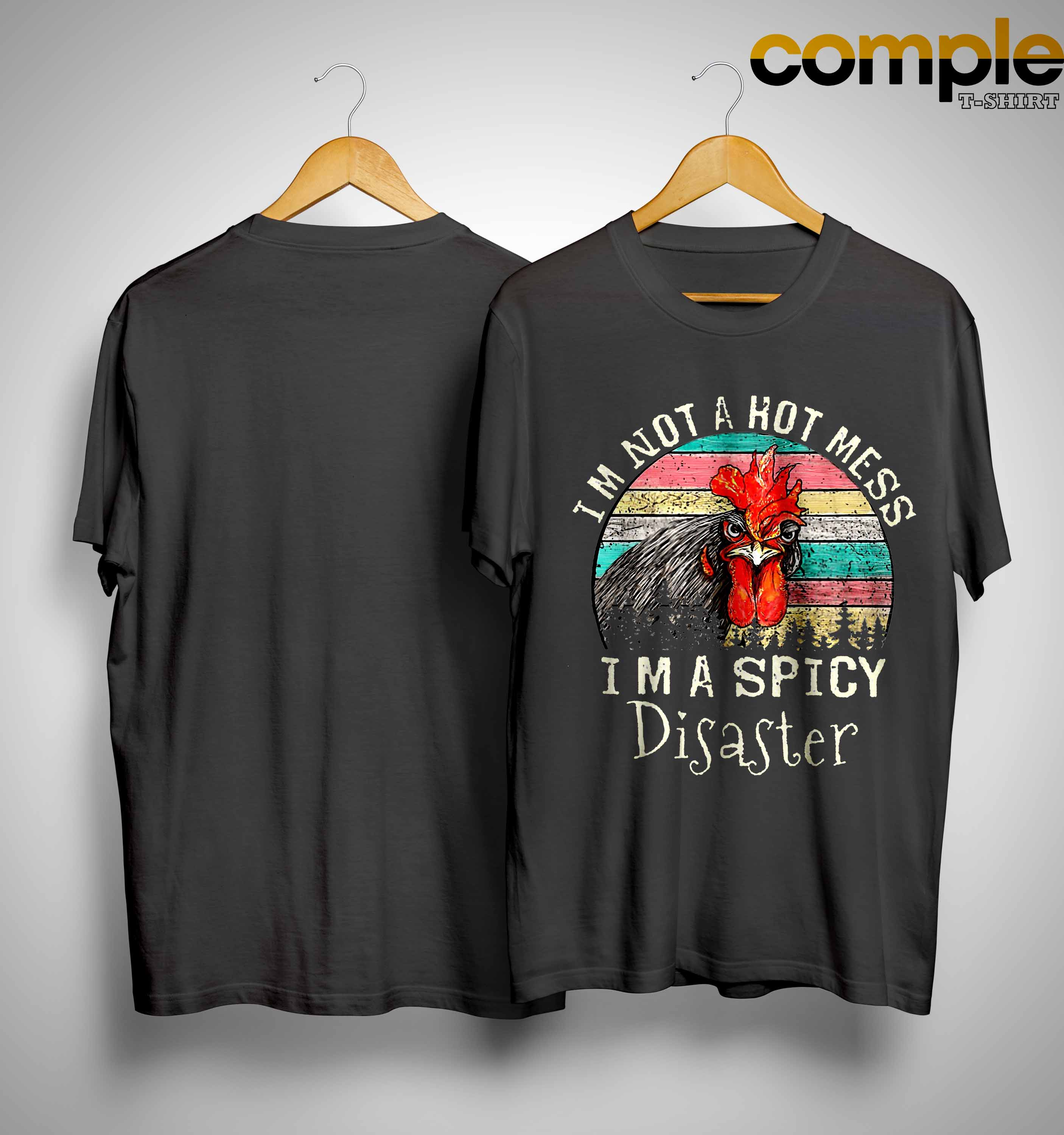 Chicken Rooster I'm Not A Hot Mess Im A Spicy Disaster Shirt