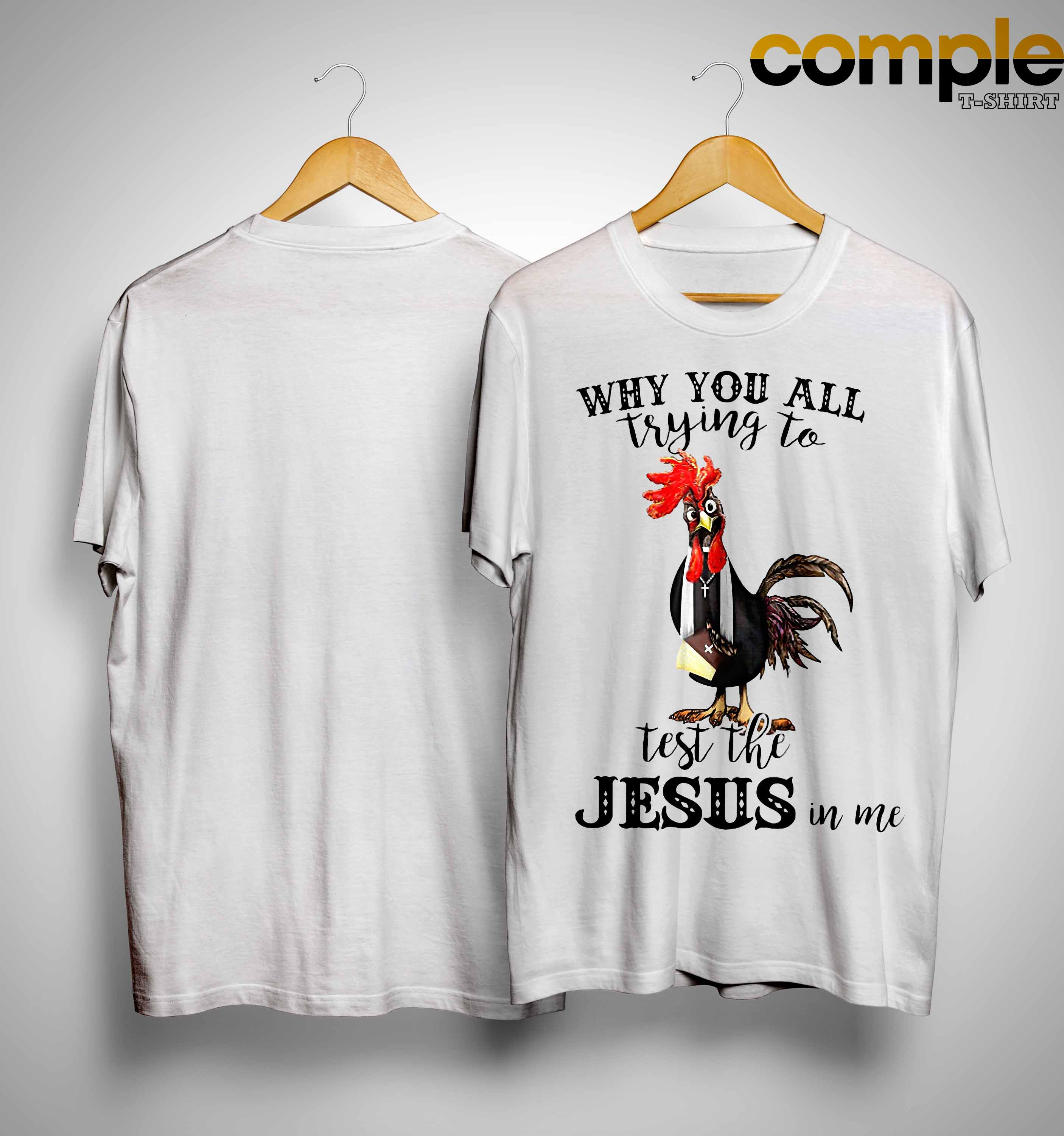 Chicken Why You All Trying To Test The Jesus In Me Shirt