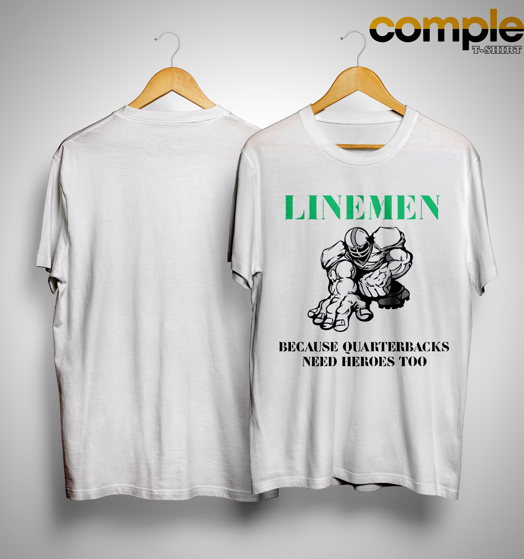 Linemen Because Quarterbacks Need Heroes Too Shirt