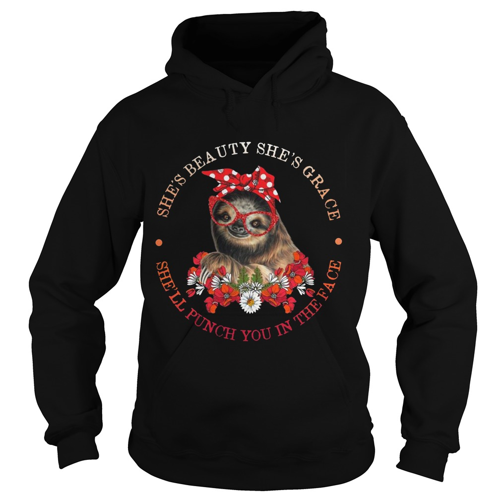 Sloth Flower She's Beauty She's Grace She'll Punch You In The Face Shirt