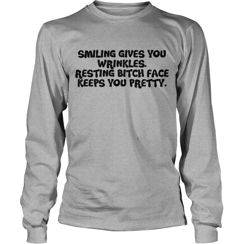 Smiling Gives You Wrinkles Resting Bitch Face Keeps You Pretty Shirt
