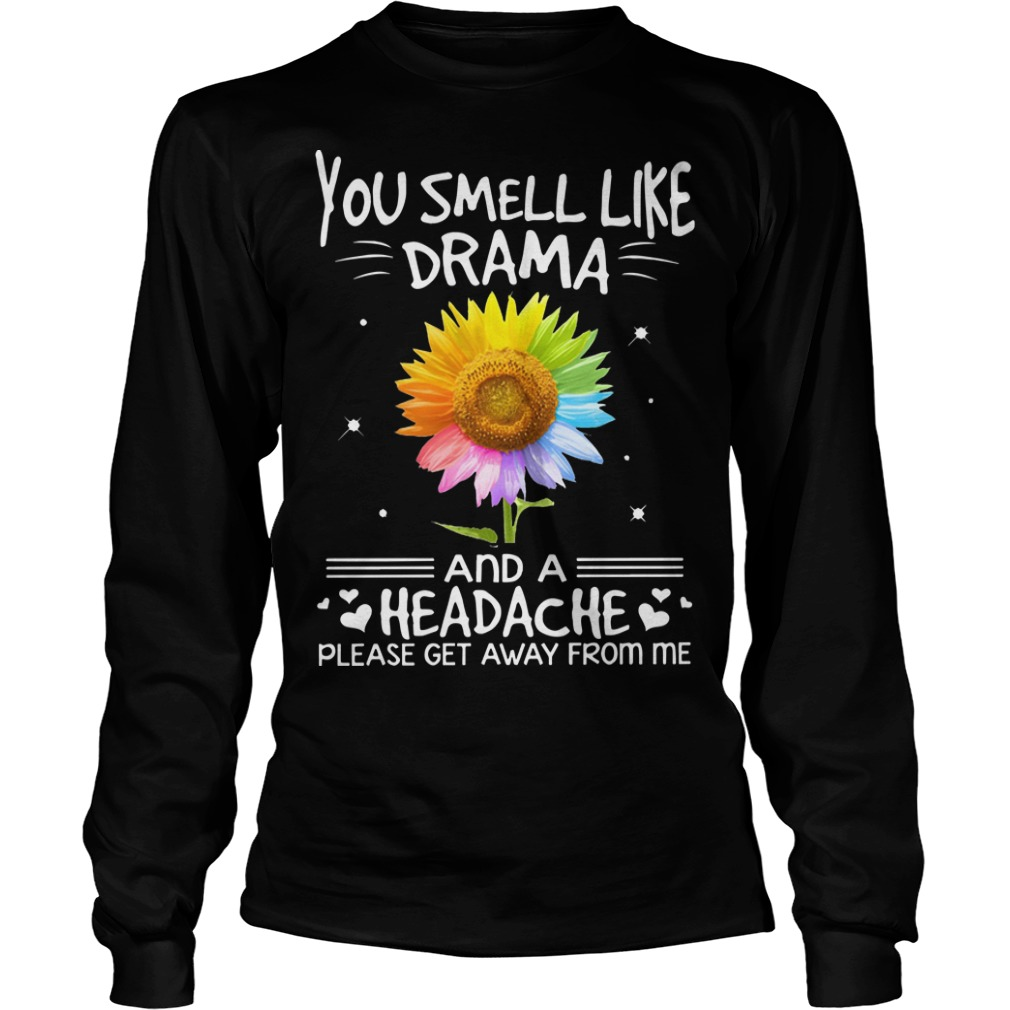 Sunflower Rainbow You Smell Like Drama And A Headache Please Get Away From Me Longsleeve Tee