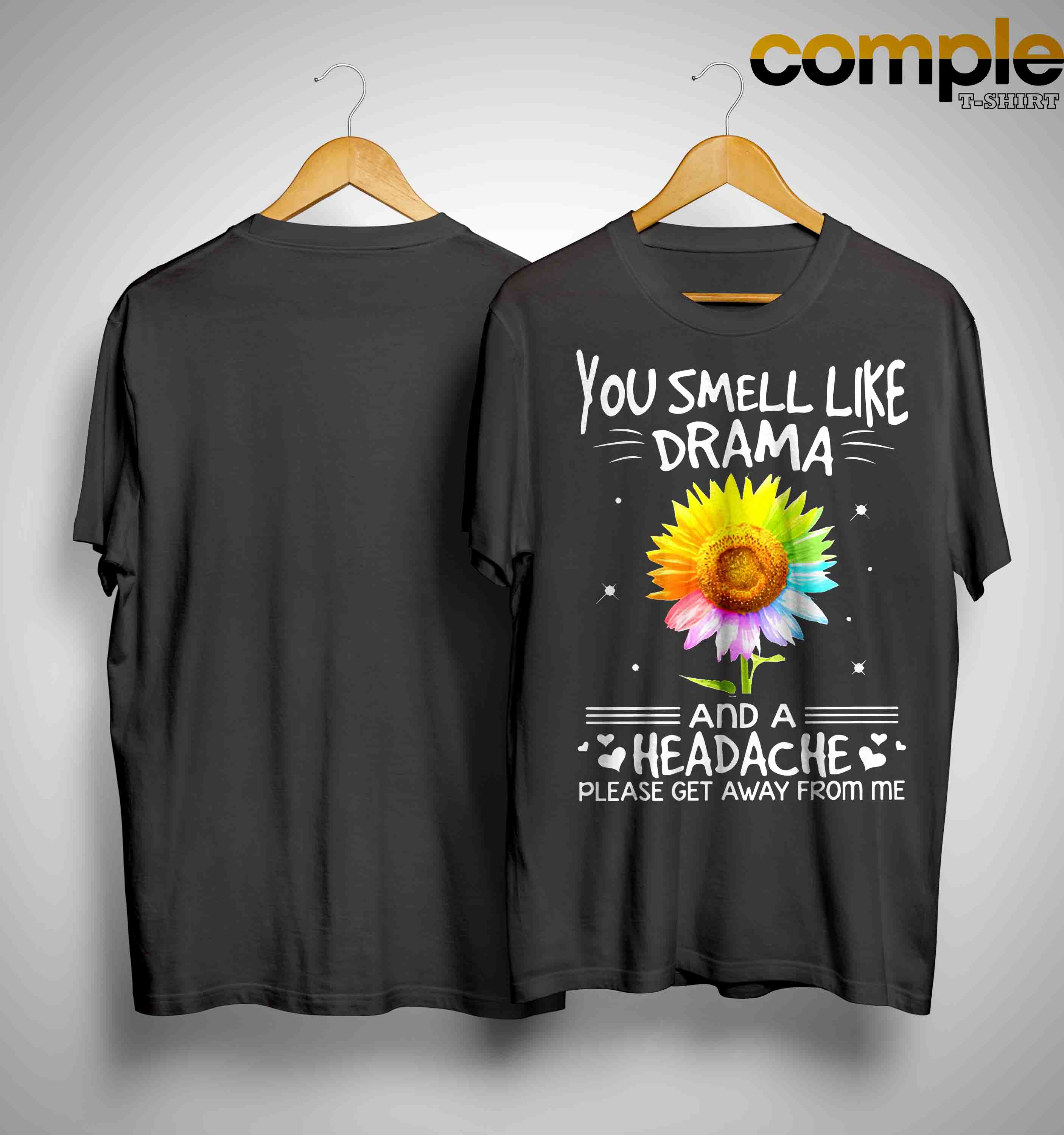 Sunflower Rainbow You Smell Like Drama And A Headache Please Get Away From Me Shirt