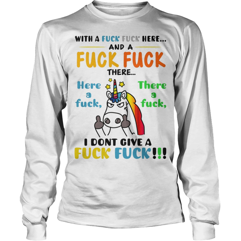 Unicorn With A Fuck Here And A Fuck Fuck There I Dont Give A Fuck Fuck Shirt