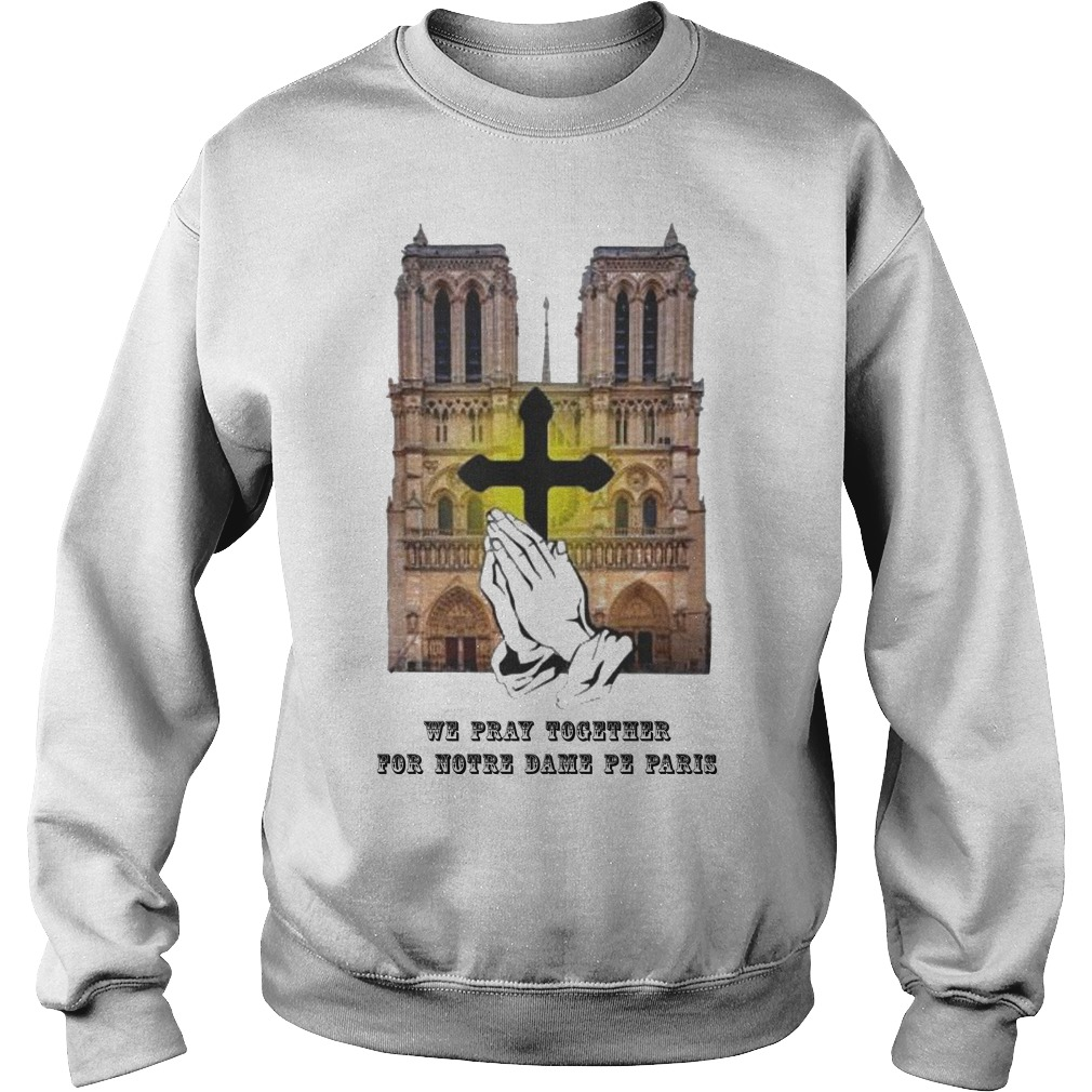 We Pray Together For Notre Dame De Paris Shirt