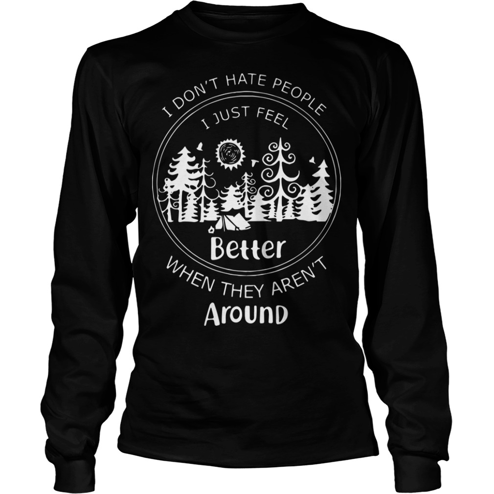 Camping I Don't Hate People I Just Feel Better When They Aren't Around Shirt
