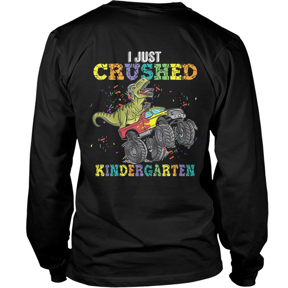 Dinosaur I Just Crushed Kinder Garten Longsleeve Tee
