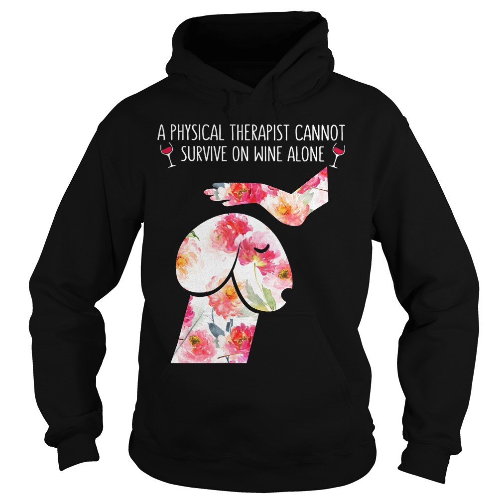 Floral Dog Dickhead A Physical Therapist Cannot Survive On Wine Alone Hoodie