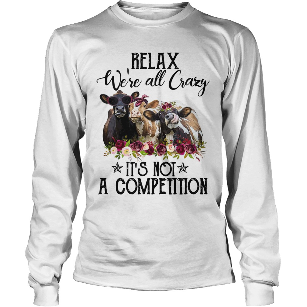 Heifer Relax We're All Crazy It's Not A Competition Longsleeve Tee