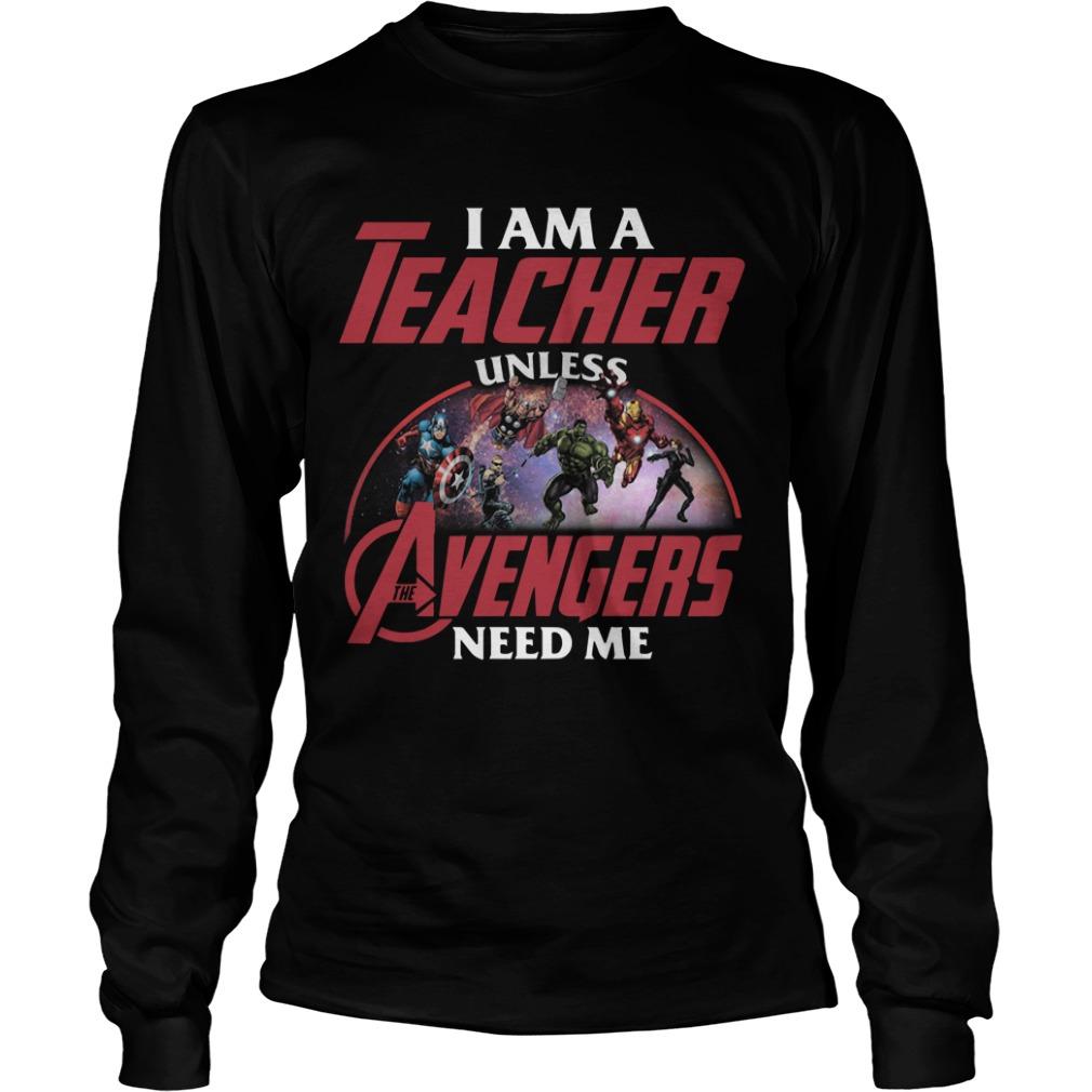 I Am A Teacher Unless Avengers Need Me Shirt