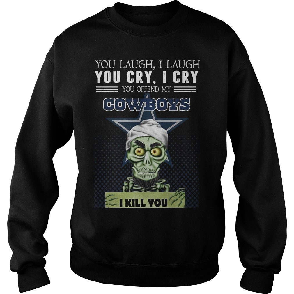 Jeff You Laugh I Laugh You Cry I Cry You Offend My Cowboys I Kill You Sweater