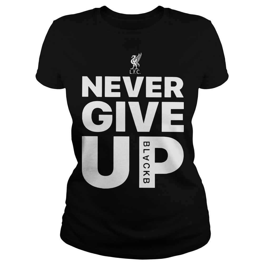 Liverpool Fc Never Give Up Ladies Shirt