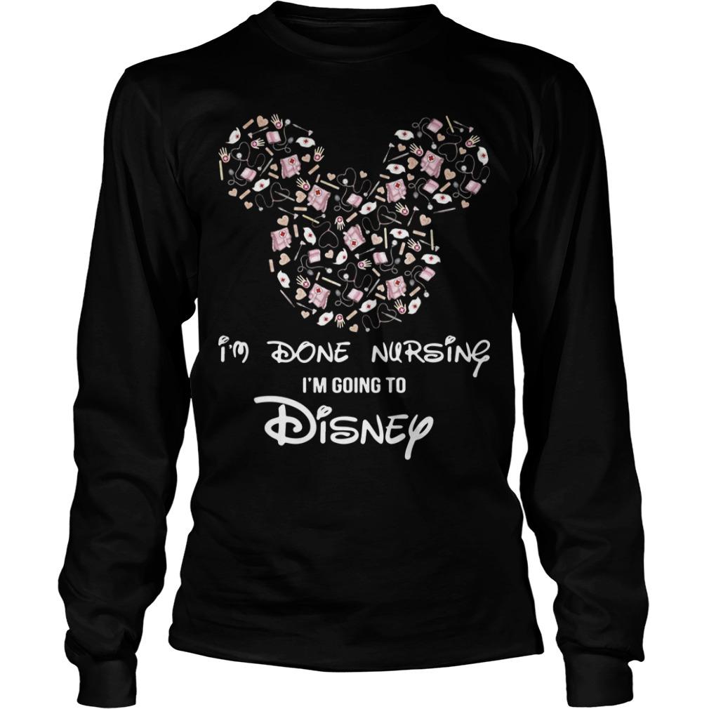 Mickey I'm Done Nursing I'm Going To Disney Shirt