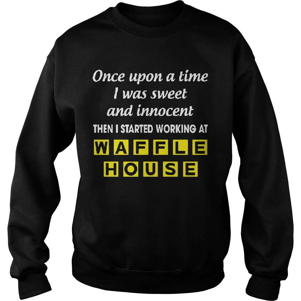 Once Upon A Time I Was Sweet And Innocent Then I Started Working At Waffle House Sweater