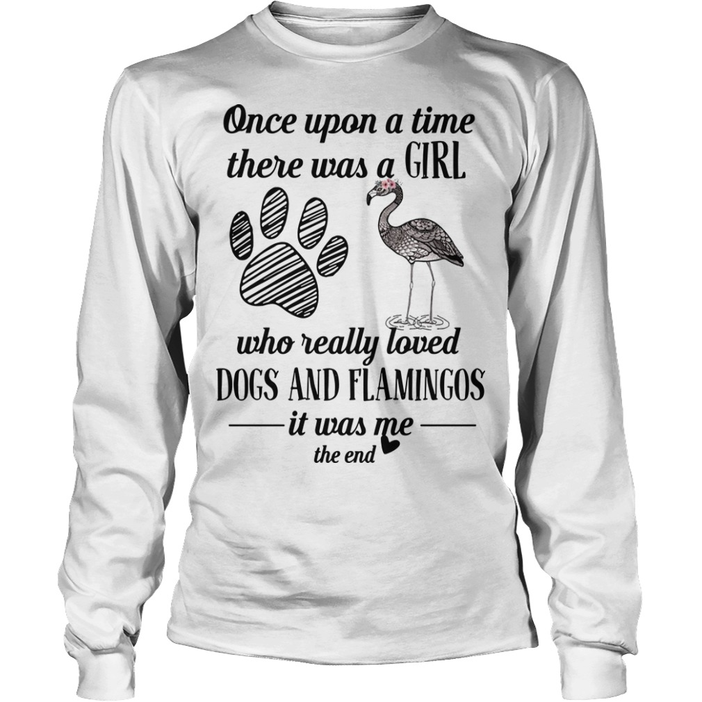 Once Upon A Time There Was A Girl Who Really Loved Dogs And Flamingos Longsleeve Tee