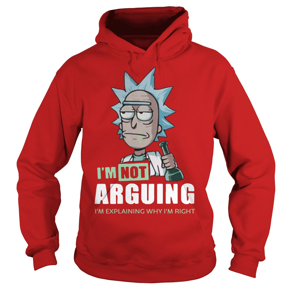 Rick And Morty I'm Not Arguing I'm Explaining Why I'm Right Hoodie