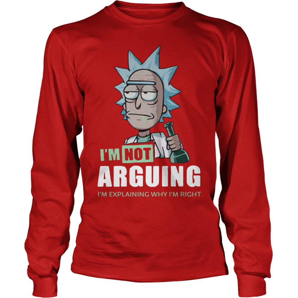 Rick And Morty I'm Not Arguing I'm Explaining Why I'm Right Longsleeve Tee