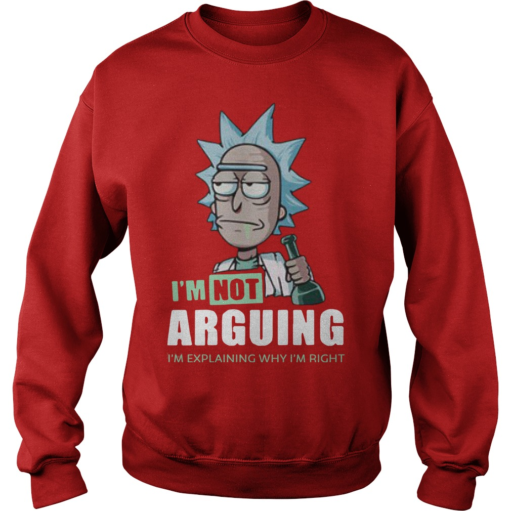 Rick And Morty I'm Not Arguing I'm Explaining Why I'm Right Sweater
