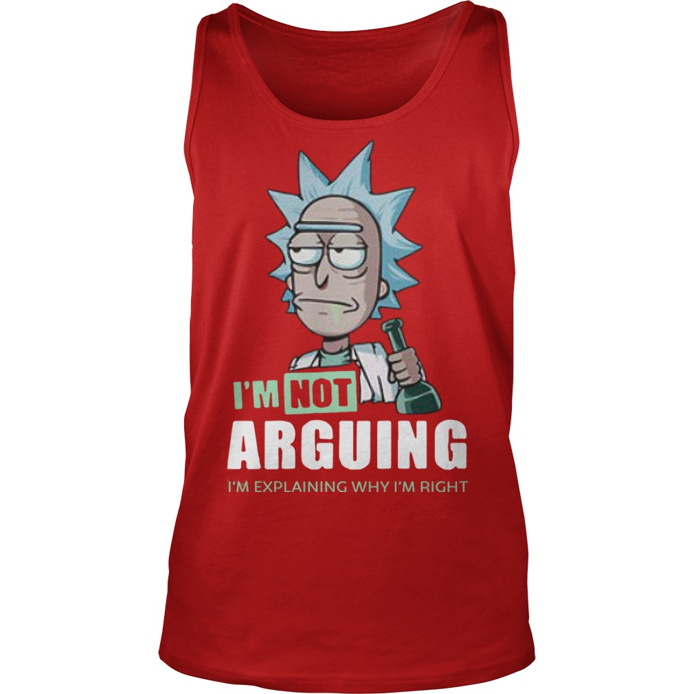 Rick And Morty I'm Not Arguing I'm Explaining Why I'm Right Tank Top